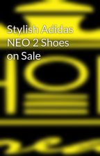 Stylish Adidas NEO 2 Shoes on Sale by shoesfreak1