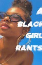 A Black Girl Rants by YAUPPABODY