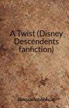 A Twist (Disney Descendents fanfiction) cover
