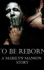 To Be Reborn: A Marilyn Manson Story by insomniacslut