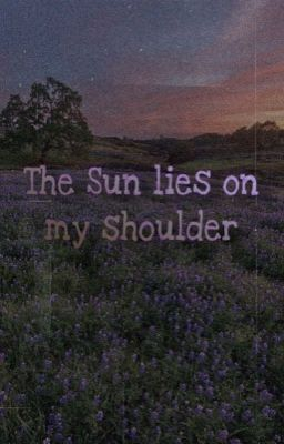[MH Series] THE SUN LIES ON MY SHOULDER