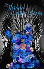 A Throne of Winter Roses by imintheblackparade