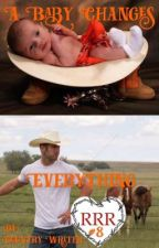 A Baby Changes Everything book 8 Triple R  by countryreb020