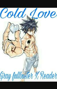 Cold Love ( Gray Fullbuster X Reader ){COMPLETE} cover