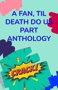 A Fan Till Death Do Us Part - Anthology / CLOSED cover