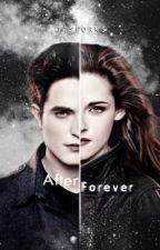 After Forever (a Twilight Saga fanfiction: 10 years after Breaking Dawn) by ttsforks