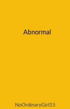 Abnormal by NoOrdinaryGirl15