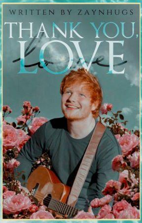 Thank you, love.    Ed Sheeran by Zaynhugs