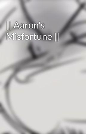 || Aaron's Misfortune || by Cofffeebeans