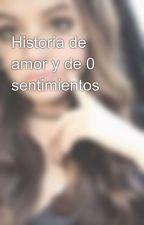 Historia de amor y de 0 sentimientos 💕😭 by queen_roci