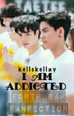 I am Addicted (ForthBeam Fanfiction-English) by kellskellay
