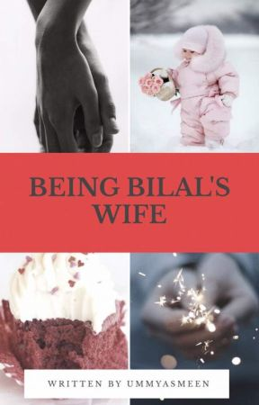 BEING BILAAL'S WIFE (Completed) by ummyasmeen