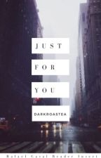 Just For You {Rafael X Reader} by DarkRoastea