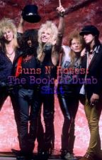 Guns N' Roses: The Book Of Dumb Shit by StarfishAndCoffee-