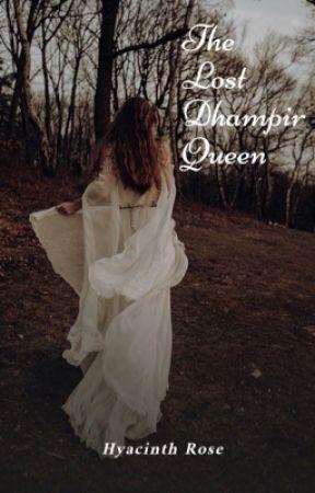 The long lost Dhampir Queen [MAJOR EDITING] by nickbabz