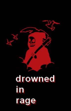 DROWNED IN RAGE by bludgeoner