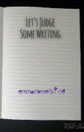 Let's Judge Some Writing  by emmasomething