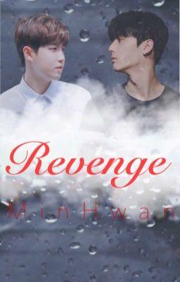 Đọc truyện [MINHWAN] - REVENGE [HOÀN]