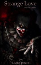 Strange Love - Pennywise x Reader by Living-potato