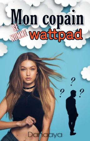 Mon copain se nomme wattpad [Terminée] by Danaaya_