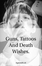 Guns,Tattoos and Death Wishes. by AgendaBLUE