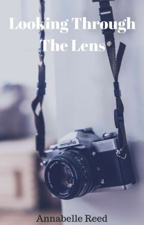 Looking Through The Lens  by annabellereedwriting