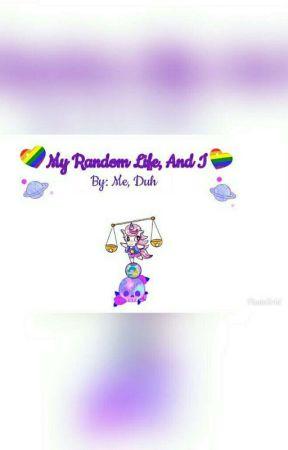 ×My Random Life, And I× by Bffl3453