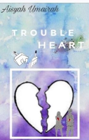 Trouble heart ( END )✔️ by Aisyahumrh