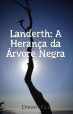Landerth: A Herança da Árvore Negra by Draven_Fizz