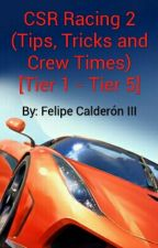 CSR Racing 2 (Tips, Tricks and Crew Times) [Tier 1 - Tier 5] (COMPLETE) by _TheFC3_