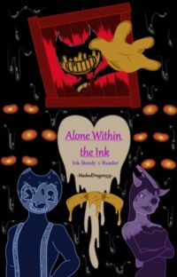 ✔️Ink Bendy x Reader - Alone Within the Ink #Wattys2019 cover