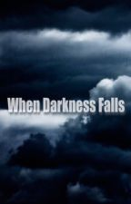 When Darkness Falls by demiguisedrarry
