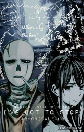 I've got to stop 《G! Sans X Reader》 by HarmonicalEcho