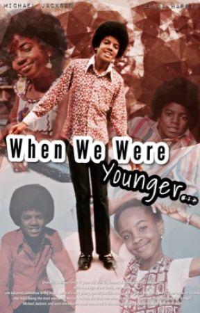 When We Were Younger... (Book One) (MJ Fan Fic)  by AshyJackson