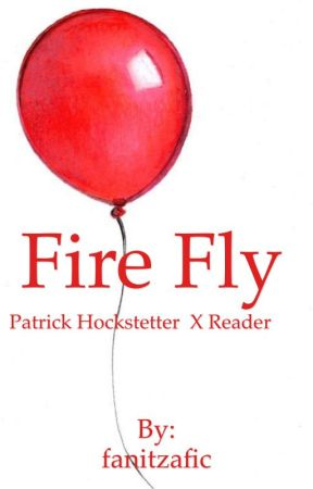 Fire Fly | Patrick Hockstetter X reader| by fanitzafic
