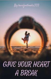 GIVE YOUR HEART A BREAK (Completed) ✔ cover