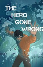 The Hero Gone Wrong  by A-Dam-Bookworm