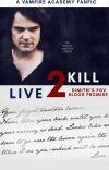 LIVE TO KILL ( Vampire Academy Dimitri's POV In BLOOD PROMISE) cover