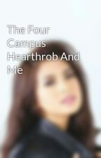The Four Campus Hearthrob And Me by I_Am_Quera