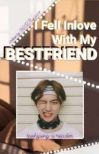 I fell In Love With My Best Friend •||KTH X Reader||• by XiJeHan2207