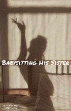 Babysitting His Sister  από -_littleangel_-