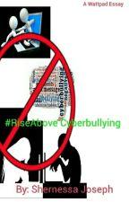 Wattpad Essay-Cyberbullying #RiseAbove by tyrakadywrites