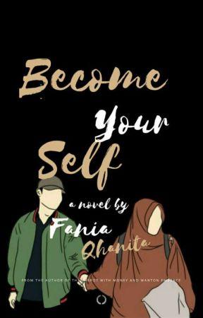 Become Your Self (SELESAI) by FaniaQhanita