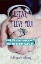 Ustaz, I Love You! by MiryamIshaq