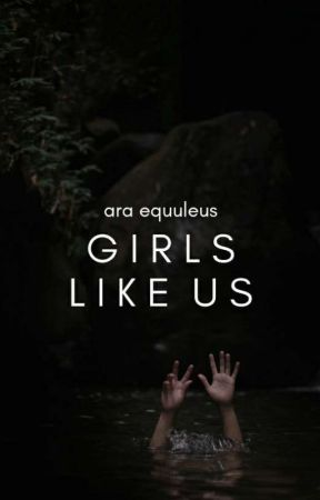 Girls Like Us ✓ by deilanzie