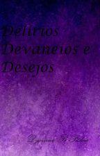 Delírios, Devaneios e Desejos by Dyovanapadua
