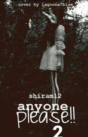 ANYONE, PLEASE!! 2 (עוד כמה קצרים, להנאתכם) by shiram12