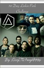 30 Day Linkin Park Challenge by LizzyTheFangirl1996