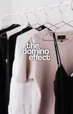 THE DOMINO EFFECT. by dayytonababyy