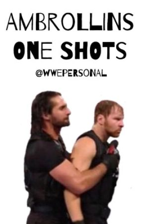 Ambrollins One Shots by wwepersonal